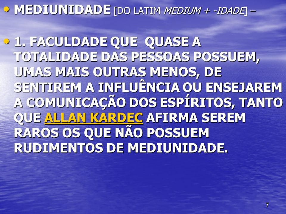 MEDIUNIDADE [DO LATIM MEDIUM + -IDADE] –